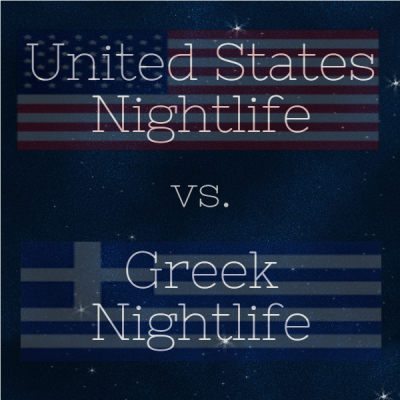 united states nightlife vs greek nightlife